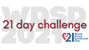 21 Day Challenge for World Down Syndrome Day